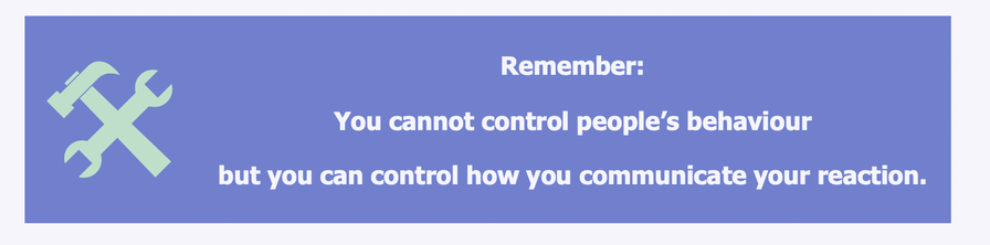 Picture of a quote with the words: You cannot control people's behaviour but you can control how you communicate your reaction